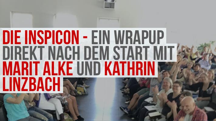 Die InspiCon – ein WrapUp direkt nach dem Start (mit Marit Alke und Katrin Linzbach)